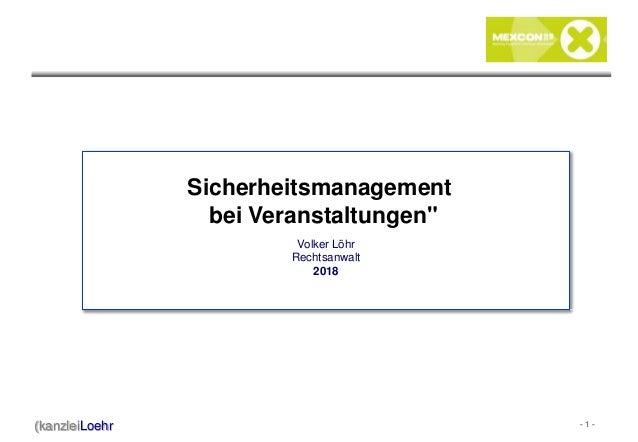 """- 1 -(kanzleiLoehr Volker Löhr Rechtsanwalt 2018 Sicherheitsmanagement bei Veranstaltungen"""""""