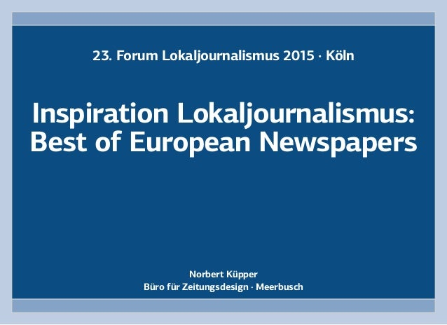 1 Norbert Küpper Büro für Zeitungsdesign · Meerbusch Inspiration Lokaljournalismus: Best of European Newspapers 23. Forum ...