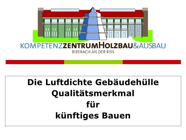 Die Luftdichte Gebäudehülle Qualitätsmerkmal für künftiges Bauen