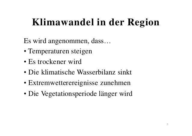Klimawandel in der Region Es wird angenommen, dass… • Temperaturen steigen • Es trockener wird • Die klimatische Wasserbil...