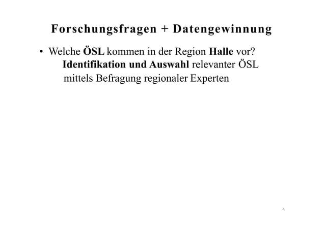 Forschungsfragen + Datengewinnung • Welche ÖSL kommen in der Region Halle vor? Identifikation und Auswahl relevanter ÖSL m...
