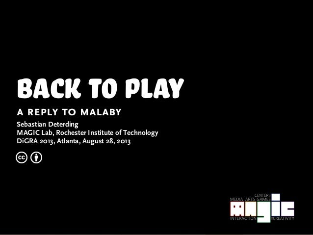 back to playa reply to malaby Sebastian Deterding MAGIC Lab, Rochester Institute of Technology DiGRA 2013, Atlanta, August...
