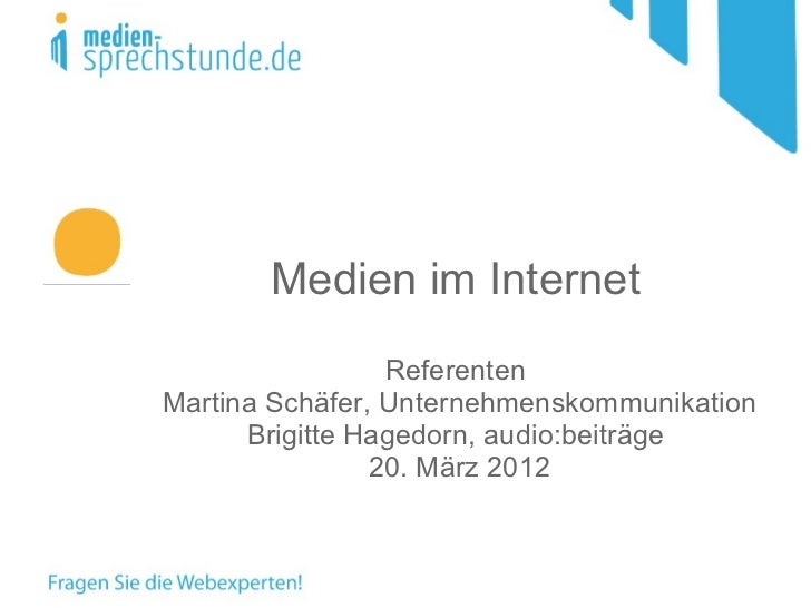 Medien im Internet                 ReferentenMartina Schäfer, Unternehmenskommunikation      Brigitte Hagedorn, audio:beit...