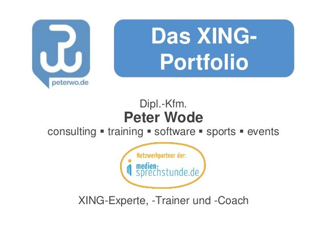 Dipl.-Kfm. Peter Wode consulting  training  software  sports  events XING-Experte, -Trainer und -Coach Das XING- Portf...