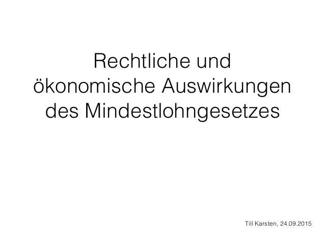 Rechtliche und ökonomische Auswirkungen des Mindestlohngesetzes Till Karsten, 24.09.2015