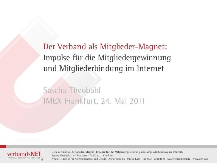 Der Verband als Mitglieder-Magnet:Impulse für die Mitgliedergewinnungund Mitgliederbindung im InternetSascha TheobaldIMEX ...