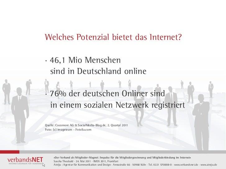 Welches Potenzial bietet das Internet?· 46,1 Mio Menschen  sind in Deutschland online· 76% der deutschen Onliner sind  in ...
