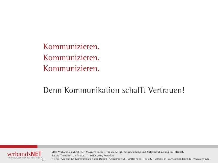 Kommunizieren.Kommunizieren.Kommunizieren.Denn Kommunikation schafft Vertrauen!  »Der Verband als Mitglieder-Magnet: Impul...