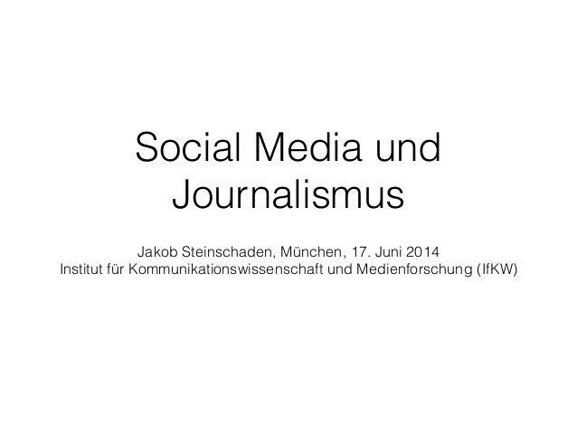 Social Media und Journalismus ! Jakob Steinschaden, München, 17. Juni 2014 Institut für Kommunikationswissenschaft und Me...