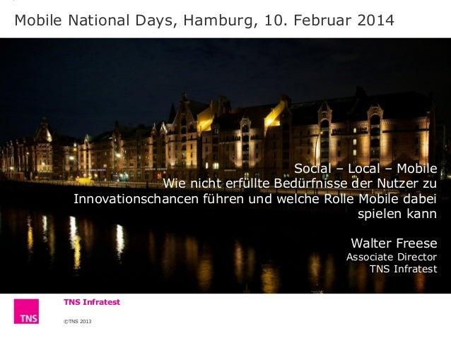 Mobile National Days, Hamburg, 10. Februar 2014  Social – Local – Mobile Wie nicht erfüllte Bedürfnisse der Nutzer zu Inno...