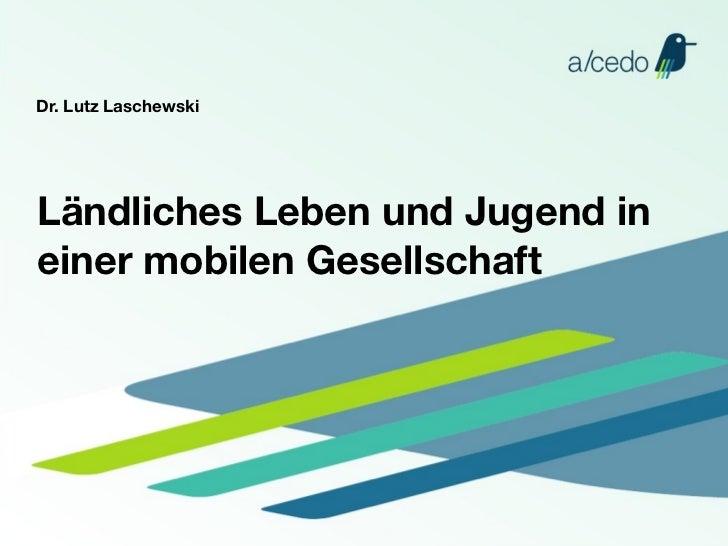 Dr. Lutz LaschewskiLändliches Leben und Jugend ineiner mobilen Gesellschaft