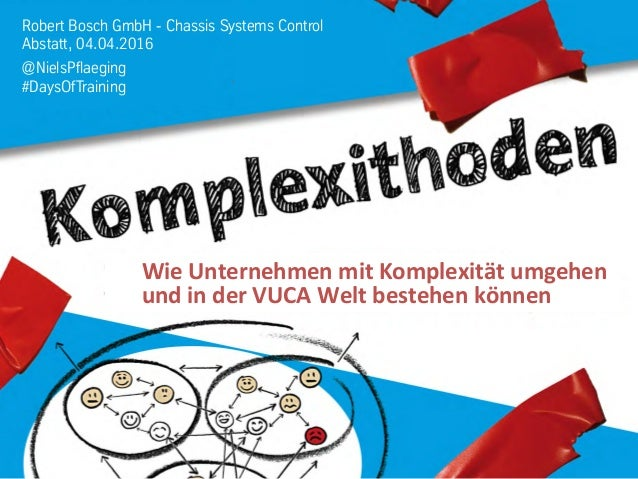 Robert Bosch GmbH - Chassis Systems Control Abstatt, 04.04.2016 @NielsPflaeging #DaysOfTraining Wie  Unternehmen  mit...