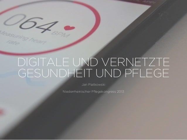 DIGITALE UND VERNETZTE GESUNDHEIT UND PFLEGE Jan Piatkowski Niederrheinischer Pflegekongress 2013