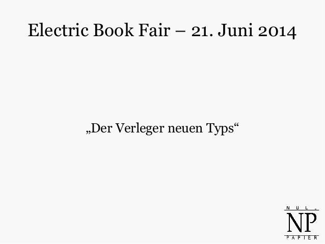 """Electric Book Fair – 21. Juni 2014 """"Der Verleger neuen Typs"""""""