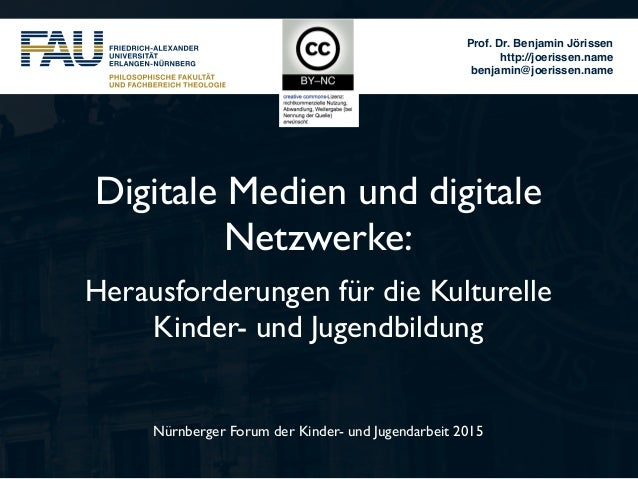 Prof. Dr. Benjamin Jörissen http://joerissen.name benjamin@joerissen.name Nürnberger Forum der Kinder- und Jugendarbeit 20...