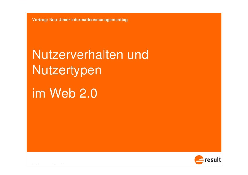 Vortrag: Neu-Ulmer Informationsmanagementtag       Nutzerverhalten und   Nutzertypen   im Web 2.0     1 von 38   1. Juli 2...