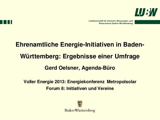 Ehrenamtliche Energie-Initiativen in Baden- Württemberg: Ergebnisse einer Umfrage           Gerd Oelsner, Agenda-Büro  Vol...