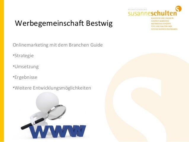 Werbegemeinschaft Bestwig Onlinemarketing mit dem Branchen Guide •Strategie •Umsetzung •Ergebnisse •Weitere Entwicklungsmö...