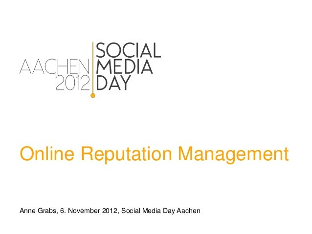 Online Reputation ManagementAnne Grabs, 6. November 2012, Social Media Day Aachen