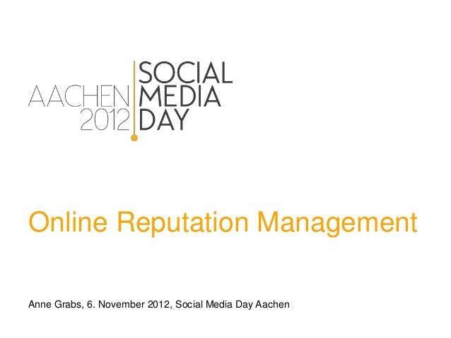 Online Reputation ManagementAnne Grabs, 6. November 2012, Social Media Day Aachen