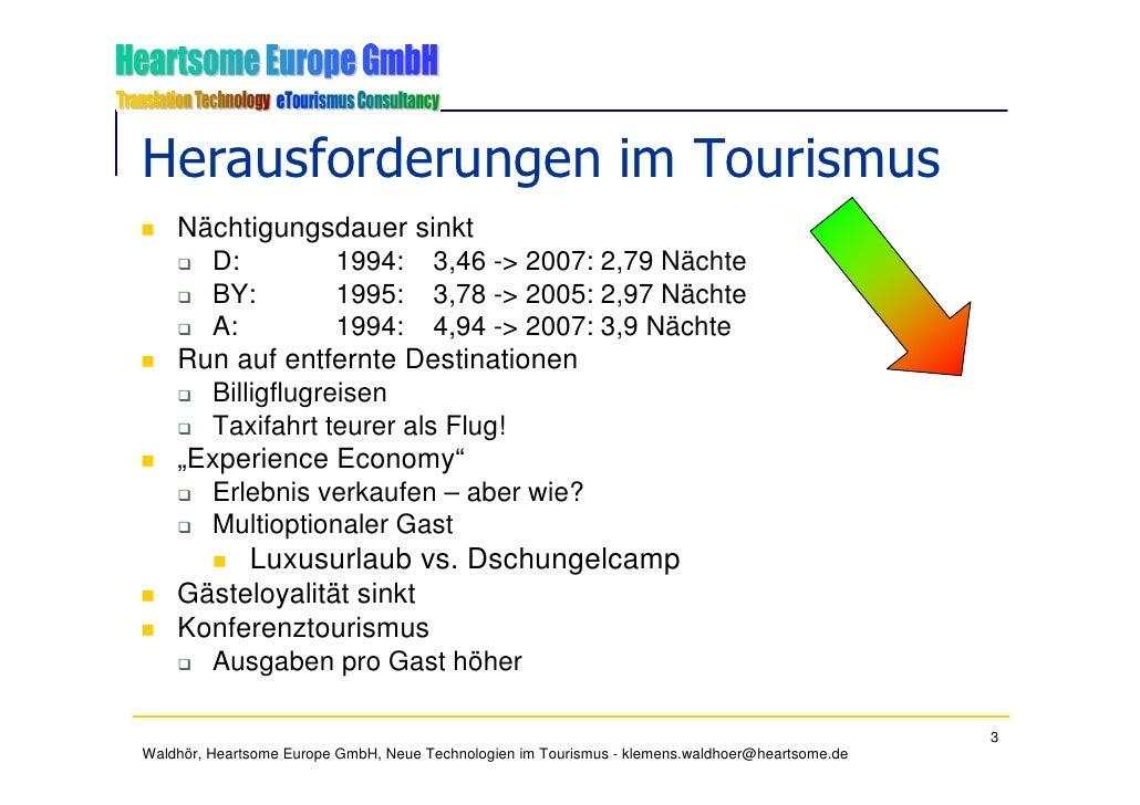 Herausforderungen im Tourismus     Nächtigungsdauer sinkt       D:          1994: 3,46 -> 2007: 2,79 Nächte       BY:     ...