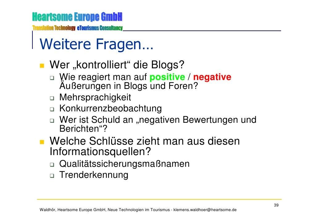 """Weitere Fragen…     Wer """"kontrolliert"""" die Blogs?          Wie reagiert man auf positive / negative          Äußerungen in..."""