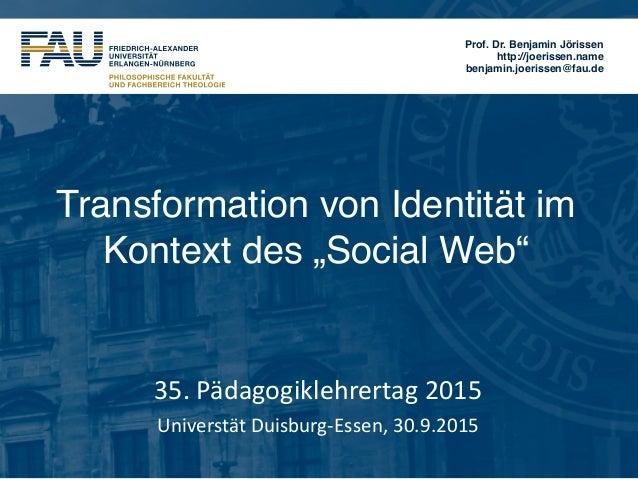 Prof. Dr. Benjamin Jörissen http://joerissen.name benjamin.joerissen@fau.de TransformationvonIdentitätim Kontextdes...