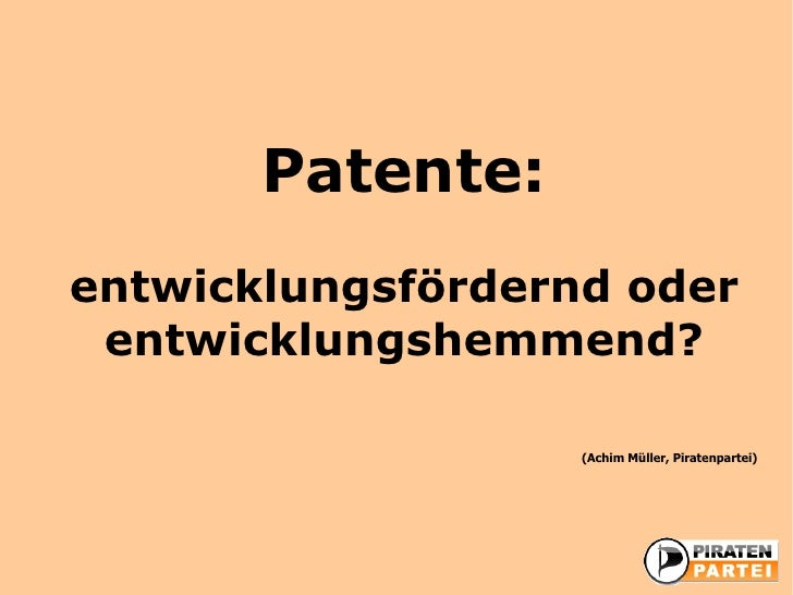 Patente: entwicklungsfördernd oder  entwicklungshemmend?                     (Achim Müller, Piratenpartei)