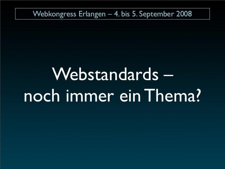 Webkongress Erlangen – 4. bis 5. September 2008        Webstandards – noch immer ein Thema?