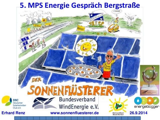 5. MPS Energie Gespräch Bergstraße  Erhard Renz www.sonnenfluesterer.de 26.9.2014  1 2 3 4 5 6 7 8 9 10 11 12 13 14 15 16 ...