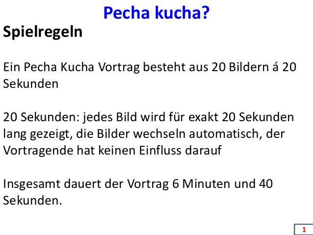 2112345678900123456789  Pecha kucha?  Spielregeln  Ein Pecha Kucha Vortrag besteht aus 20 Bildern á 20  Sekunden  20 Sekun...