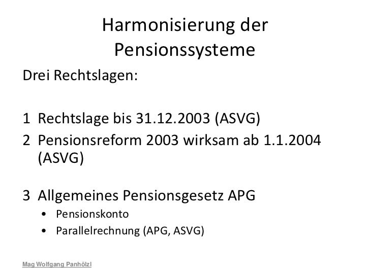 Harmonisierung der                         PensionssystemeDrei Rechtslagen:1 Rechtslage bis 31.12.2003 (ASVG)2 Pensionsref...