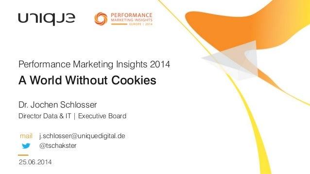 A World Without Cookies Dr. Jochen Schlosser Director Data & IT | Executive Board mail j.schlosser@uniquedigital.de @tscha...