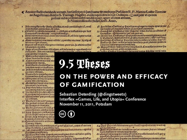 9.5 Theses on the power and efficacy of gamification Sebastian Deterding (@dingstweets) Interflex »Games, Life, and Utopia...