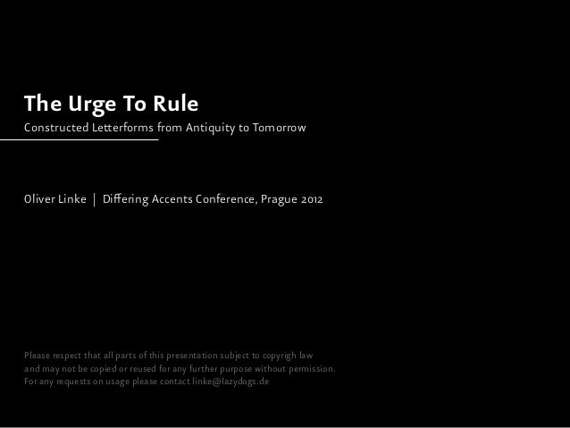 The Urge To RuleConstructed Letterforms from Antiquity to TomorrowOliver Linke | Differing Accents Conference, Prague 2012...