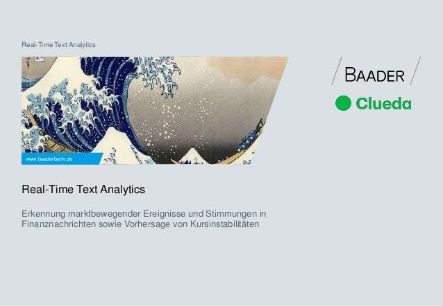 Real-Time Text Analytics  www.baaderbank.de  Real-Time Text Analytics  Erkennung marktbewegender Ereignisse und Stimmungen...