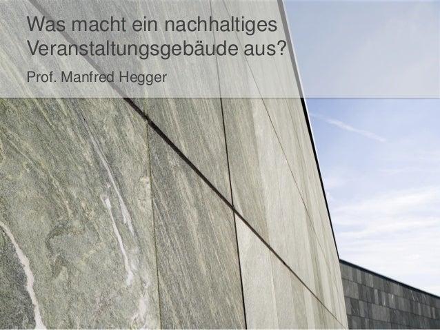Was macht ein nachhaltigesVeranstaltungsgebäude aus?Prof. Manfred Hegger