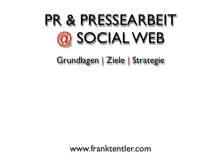 PR & PRESSEARBEIT @ SOCIAL WEB Grundlagen | Ziele | Strategie    www.franktentler.com