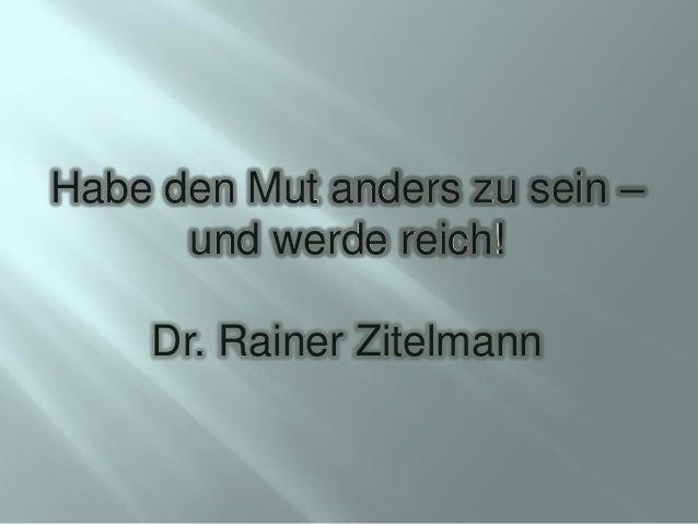Habe den Mut anders zu sein – und werde reich! Dr. Rainer Zitelmann