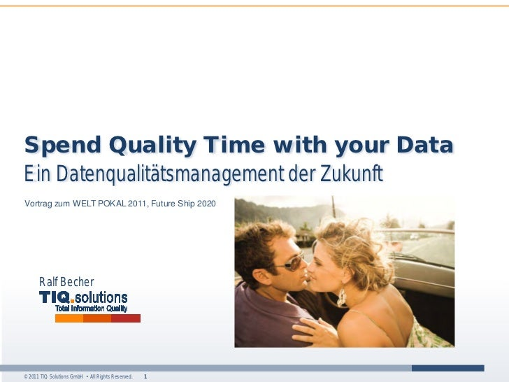 Spend Quality Time with your DataEin Datenqualitätsmanagement der ZukunftVortrag zum WELT POKAL 2011, Future Ship 2020    ...