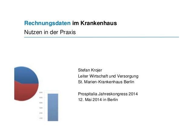 Rechnungsdaten im Krankenhaus Nutzen in der Praxis Stefan Krojer Leiter Wirtschaft und Versorgung St. Marien-Krankenhaus B...