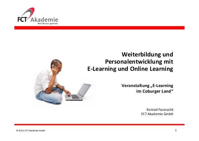 """© 2013, FCT Akademie GmbH Weiterbildung und Personalentwicklung mit E-Learning und Online Learning Veranstaltung """"E-Learni..."""