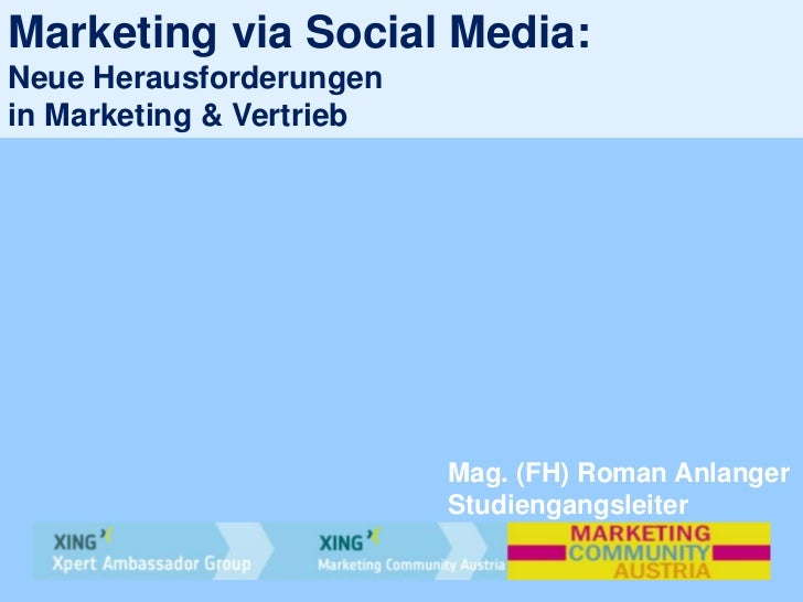 Marketing via Social Media:Neue Herausforderungenin Marketing & Vertrieb                          Mag. (FH) Roman Anlanger...