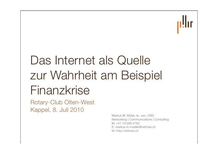 Das Internet als Quelle zur Wahrheit am Beispiel Finanzkrise Rotary-Club Olten-West Kappel, 8. Juli 2010                  ...