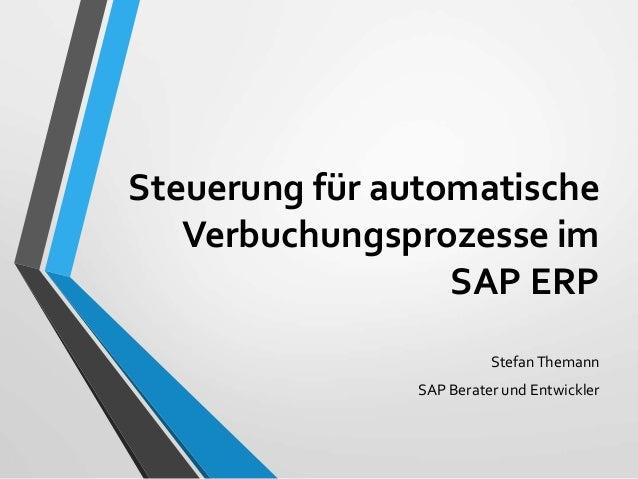 Steuerung für automatische Verbuchungsprozesse im SAP ERP StefanThemann SAP Berater und Entwickler
