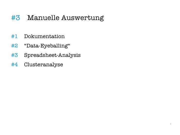 "#3 Manuelle Auswertung  #1   Dokumentation #2   ""Data-Eyeballing"" #3   Spreadsheet-Analysis #4   Clusteranalyse           ..."