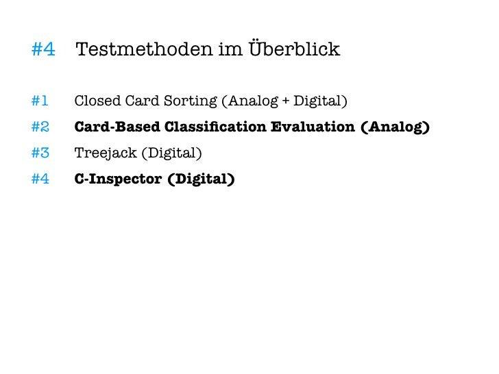 #4 Testmethoden im Überblick  #1   Closed Card Sorting (Analog + Digital) #2   Card-Based Classifcation Evaluation (Analog...