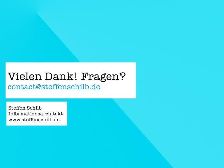 Vielen Dank! Fragen? contact@steffenschilb.de  Steffen Schilb Informationsarchitekt www.steffenschilb.de