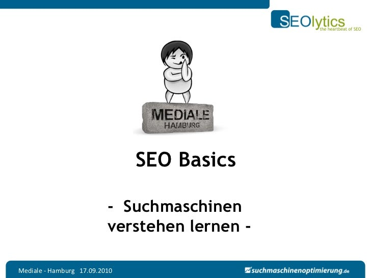 SEO Basics                          - Suchmaschinen                          verstehen lernen -Mediale - Hamburg 17.09.2010