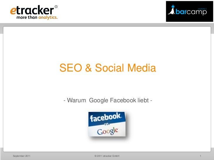 SEO & Social Media                 - Warum Google Facebook liebt -September 2011             © 2011 etracker GmbH    1